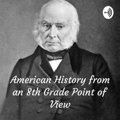 American History from an 8th Grade Point of View: John Quincy Adams