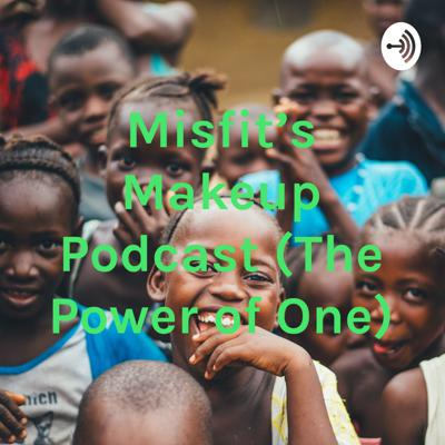 Misfit's Makeup Podcast (The Power of One)