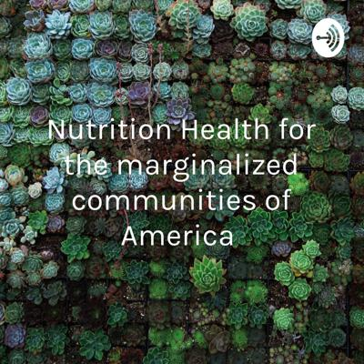 Nutrition Health for the marginalized communities of America