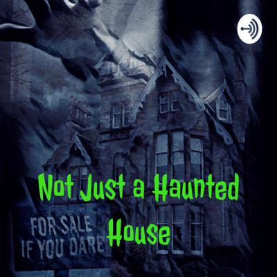 Not Just a Haunted House