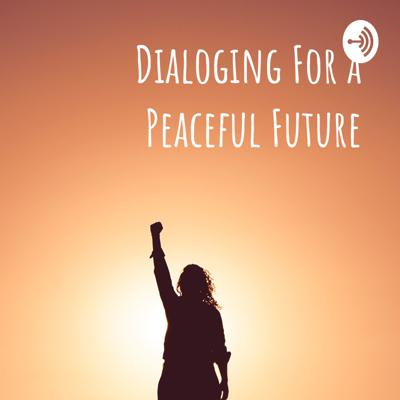 Dialoging For a Peaceful Future