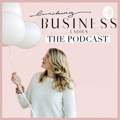 Lunching Business Ladies Podcast