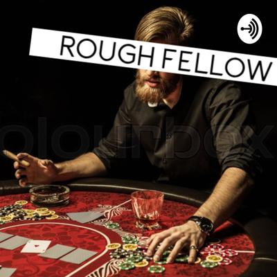 Rough Fellow Podcast