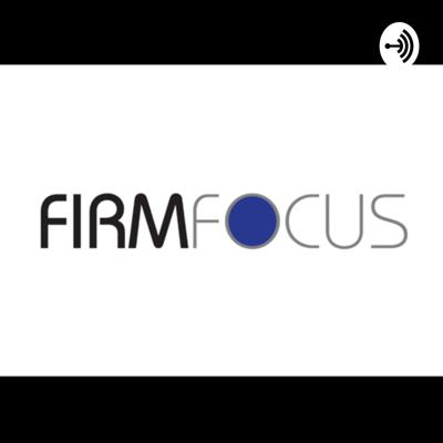 Firm FOCUS Podcast