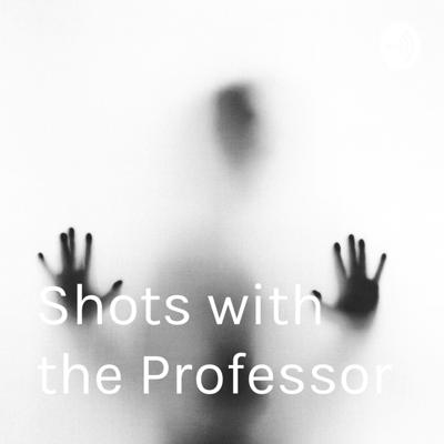 Shots with the Professor