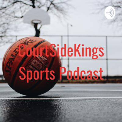CourtSideKings Sports Podcast