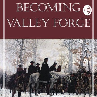 Becoming Valley Forge