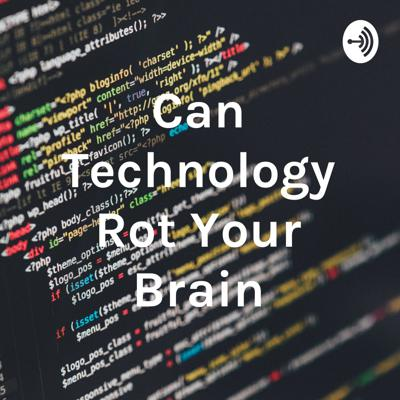 Can Technology Rot Your Brain