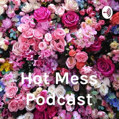 Hot Mess Podcast