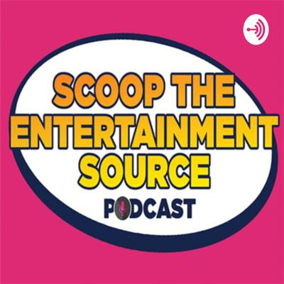 Scoop the Entertainment Source Podcast