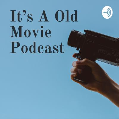 It's A Old Movie Podcast