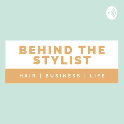 Behind The Stylist Podcast