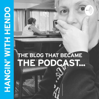 Hangin' With Hendo Podcast