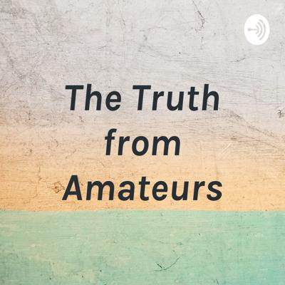 The Truth from Amateurs
