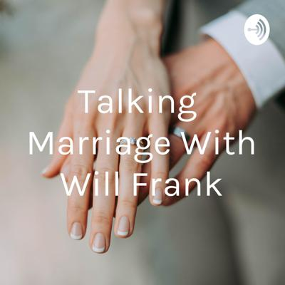 Talking Marriage With Will Frank
