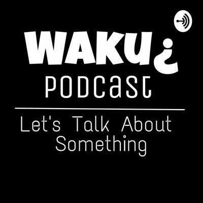 Waku¿ Podcast