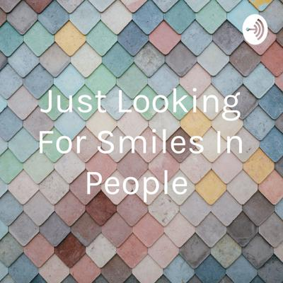 Just Looking For Smiles In People