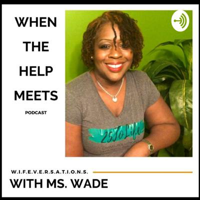 WHEN THE HELP MEETS - WIFERSATIONS
