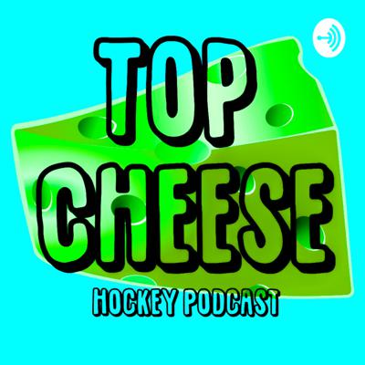 Top Cheese Hockey Podcast