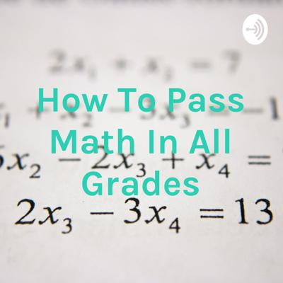 How To Pass Math In All Grades