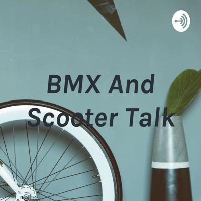 BMX And Scooter Talk