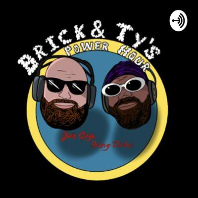 Brick and Ty's Power Hour