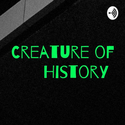 Creature of History