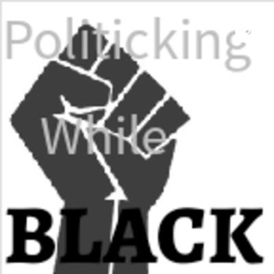 Politicking While Black