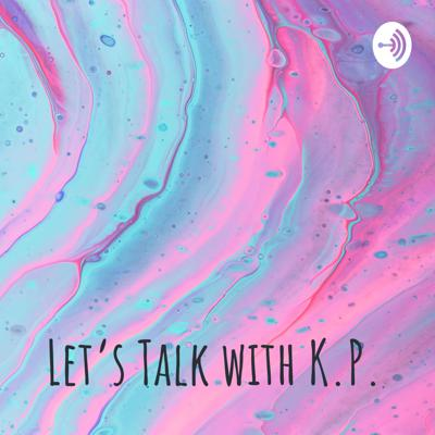 Let's Talk with K.P.
