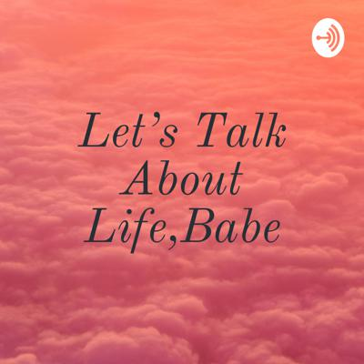 Let's Talk About Life,Babe