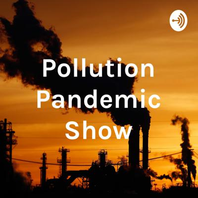Pollution Pandemic Show
