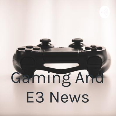 Gaming And E3 News