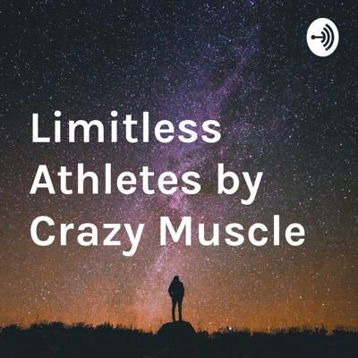 Limitless Athletes by Crazy Muscle
