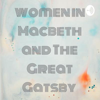 Women in Macbeth and The Great Gatsby
