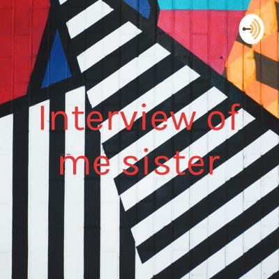 Interview about my sister