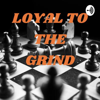 LOYAL TO THE GRIND