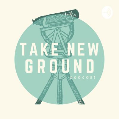 The Take New Ground Podcast