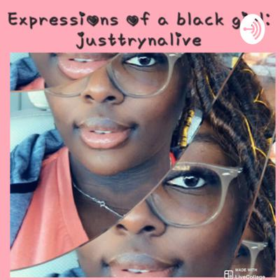 Expressions of a Black Girl: JustTrynaLive