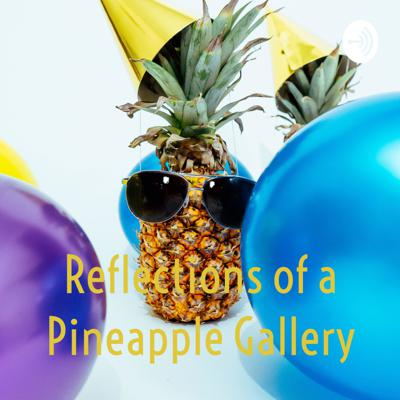 Reflections of a Pineapple Gallery