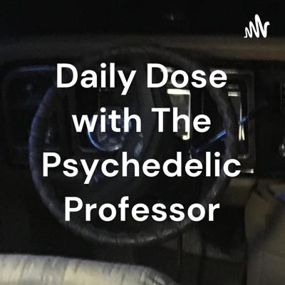 Daily Dose with The Psychedelic Professor