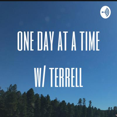 One Day at a Time w/ Terrell