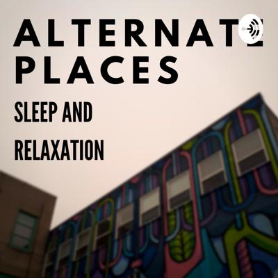 Alternate Places; Sleep and Relaxation