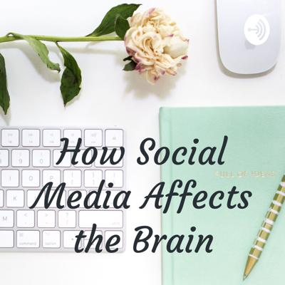 How Social Media Affects the Brain