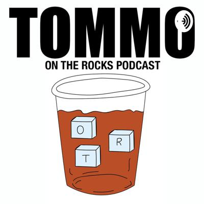 TOMMO: On The Rocks Podcast