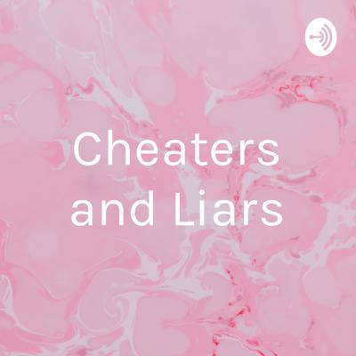 Cheaters and Liars