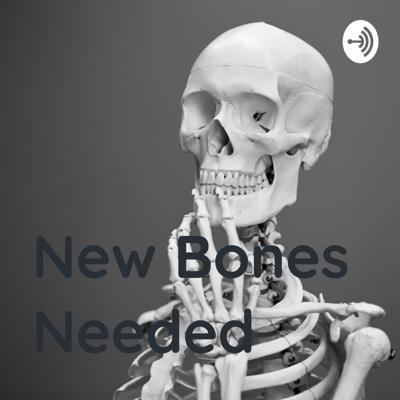 New Bones Needed