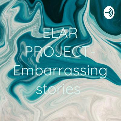 ELAR PROJECT- Embarrassing stories
