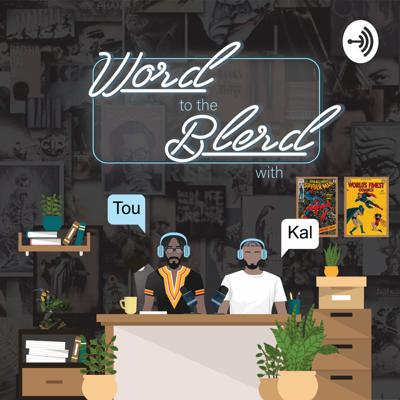 Word To The Blerd Podcast with Tou And Kal