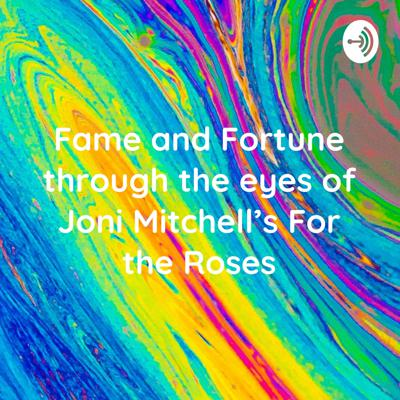 Fame and Fortune through the eyes of Joni Mitchell's For the Roses