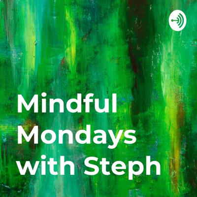 Mindful Mondays with Steph